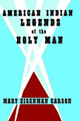 American Indian Legends of the Holy Man  by  Mary Eisenman Carson