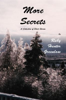More Secrets  by  Ruby Hunter Greenlaw