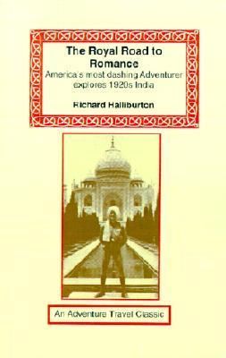 The Royal Road to Romance: Americans Most Dashing Adventurer Explores 1920s India  by  Richard Halliburton