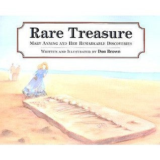 Rare Treasure: Mary Anning and Her Remarkable Discoveries: Mary Anning and Her Remarkable Discoveries  by  Don  Brown