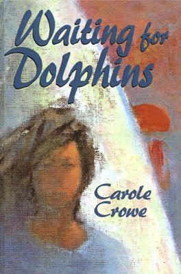 Waiting for Dolphins Carole Crowe