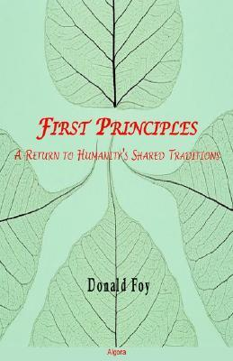 First Principles: A Return To Humanitys Shared Traditions Donald Foy