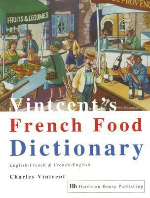 Vintcents French Food Dictionary  by  Charles Vintcent