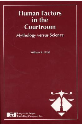 Human Factors in the Courtroom: Mythology Versus Science William R. Uttal