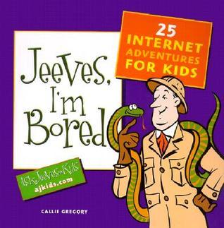Jeeves, Im Bored: 25 Internet Adventures for Kids Callie Gregory