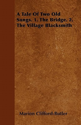A Tale of Two Old Songs. 1. the Bridge. 2. the Village Blacksmith  by  Marion Clifford-Butler