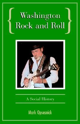 Washington Rock and Roll  by  Mark Opsasnick