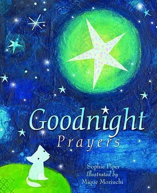 Goodnight Prayers: Prayers and Blessings for a Peaceful Nights Sleep Sophie Piper
