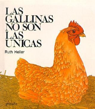 Las Gallinas No Son las Unicas = Chickens Arent the Only Ones Ruth Heller