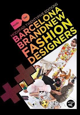 Barcelona Brand New Fashion Designers: Modafad 25 Editions  by  Chu Uroz