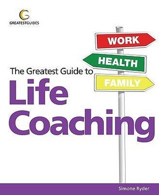 Greatest Guide to Life Coaching: One Life - Live It! Simone Ryder