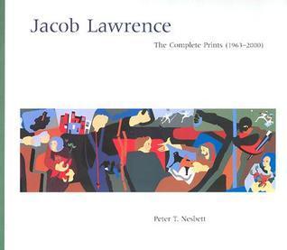 Jacob Lawrence: The Complete Prints (1963-2000) a Catalogue Raisonne  by  Peter T. Nesbett