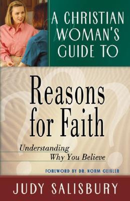A Christian Womans Guide To Reasons For Faith: Understanding Why You Believe Judy Salisbury