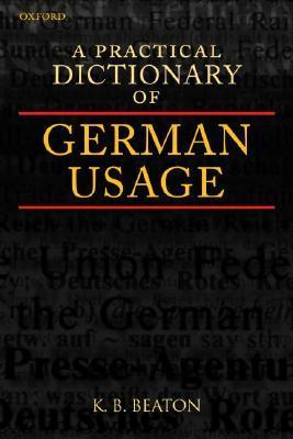 A Practical Dictionary Of German Usage  by  K.B. Beaton