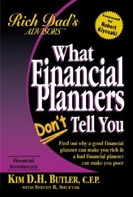 What Financial Planners Dont Tell You: Find Out Why a Good Financial Planner Can Make You Rich & a Bad Financial Planner Can Make You Poor  by  Kim D. Butler