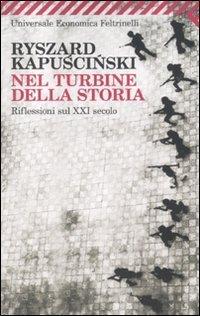 Nel turbine della storia. Riflessioni sul XXI secolo Ryszard Kapuściński