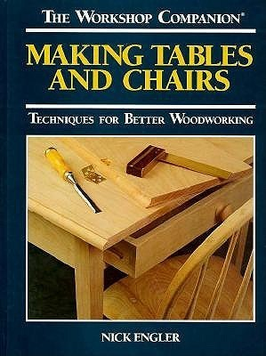 Making Tables and Chairs: Techniques for Better Woodworking  by  Nick Engler