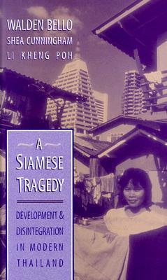 A Siamese Tragedy: Development and Disintegration in Modern Thailand  by  Walden Bello