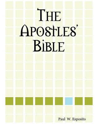 The Apostles Bible  by  PAUL W. ESPOSITO