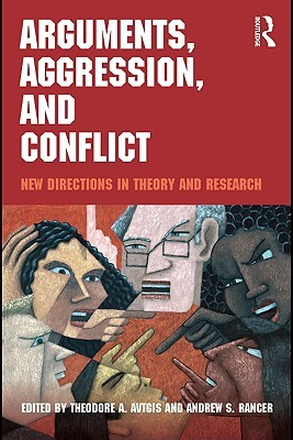 Arguments, Aggression, and Conflict: New Directions in Theory and Research Theodore A. Avtgis