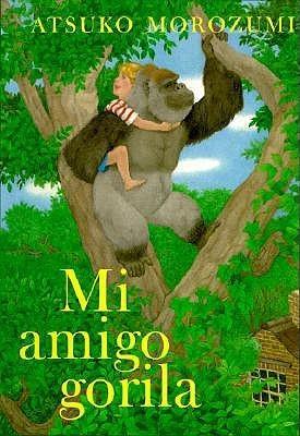 Mi Amigo Gorila/My Friend Gorilla  by  Atsuko Morozumi