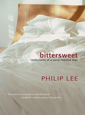 Bittersweet: Confessions of a Twice-Married Man  by  Philip Lee