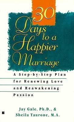 30 Days to a Happier Marriage Jay Gale