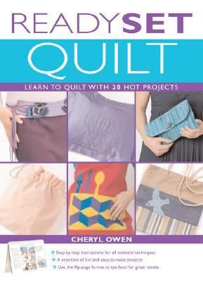 Ready, Set, Quilt: Learn to Quilt with 20 Hot Projects  by  Cheryl Owens