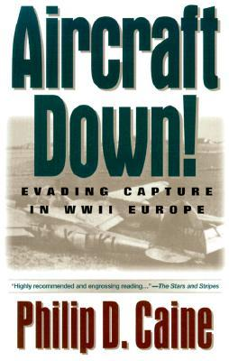 Aircraft Down!: Evading Capture in WWII Europe  by  Philip D. Caine