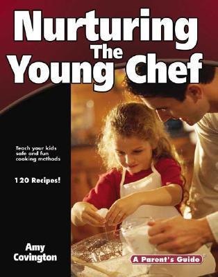 Nurturing the Young Chef: A Parents Guide Amy Convington