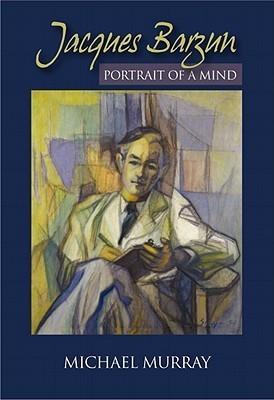 Jacques Barzun: Portrait of a Mind  by  Michael Murray