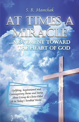 At Times A Miracle: Movement Toward The Heart Of God S.R. Mamchak
