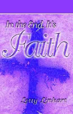 In the End, Its Faith  by  Letty Linhart