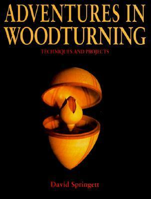 Adventures in Woodturning: Techniques and Projects  by  David Springett
