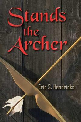Stands the Archer  by  Eric S. Hendricks