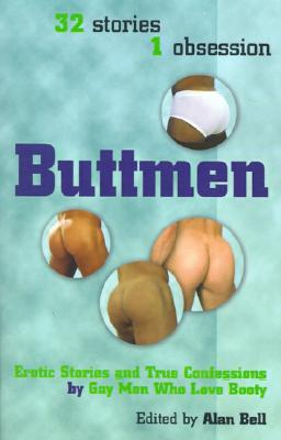 Buttmen: Erotic Stories and True Confessions  by  Gay Men Who Love Booty by Alan Bell