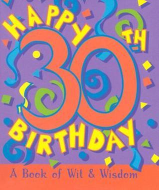 Happy 30 Th Birthday: A Book Of Wit And Wisdom  by  Gift Books Little