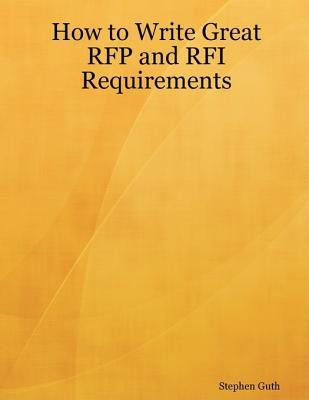 How to Write Great RFP and RFI Requirements  by  Stephen Guth