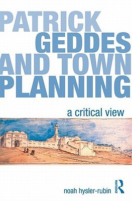 Patrick Geddes and Town Planning: A Critical View Noah Hysler-Rubin