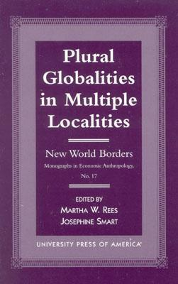 Plural Globalities In Multiple Localities: New World Borders Martha W. Rees