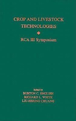 Crop and Livestock Technologies: RCA III Symposium  by  Burton C. English