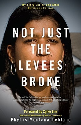 Not Just the Levees Broke: My Story During and After Hurricane Katrina Phyllis Montana-Leblanc