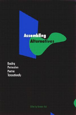 Assembling Alternatives: Reading Postmodern Poetries Transnationally Romana Huk
