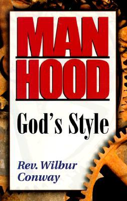Manhood: Gods Style  by  Wilbur Conway