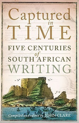 Captured in Time: Five Centuries of South African Writing  by  John D. Clare
