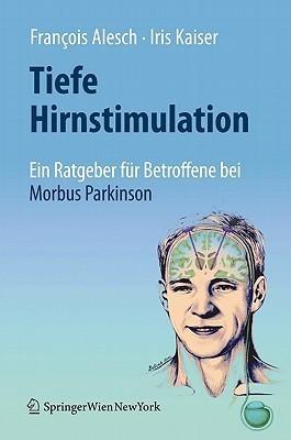 Tiefe Hirnstimulation: Ein Ratgeber fur Betroffene bei Morbus Parkinson  by  François Alesch
