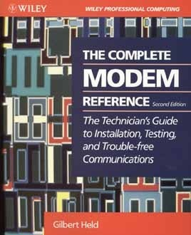 The Complete Modem Reference: The Technicians Guide to Installation, Testing, and Trouble-Free Communications Gilbert Held