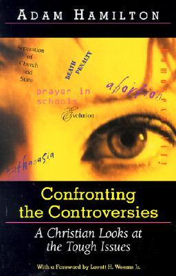 Confronting The Controversies: A Christian Looks At The Tough Issues Adam Hamilton