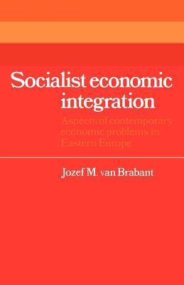 Socialist Economic Integration: Aspects of Contemporary Economic Problems in Eastern Europe Jozef M. van van Brabant
