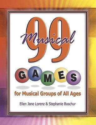 99 Musical Games  by  Ellen Jane Lorenz